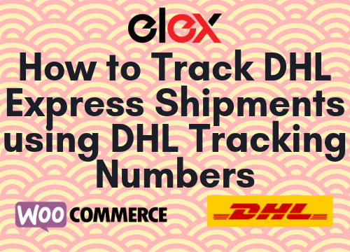 Create Fake Tracking Number Online How to Track DHL Express Shipments using DHL Tracking Numbers - ELEXtensions